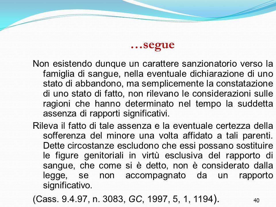40 …segue Non esistendo dunque un carattere sanzionatorio verso la famiglia di sangue, nella eventuale dichiarazione di uno stato di abbandono, ma sem