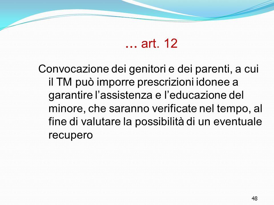 48 … art. 12 Convocazione dei genitori e dei parenti, a cui il TM può imporre prescrizioni idonee a garantire l'assistenza e l'educazione del minore,
