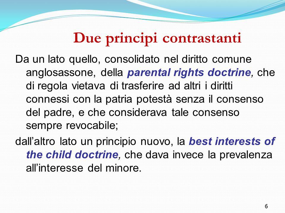 6 Due principi contrastanti Da un lato quello, consolidato nel diritto comune anglosassone, della parental rights doctrine, che di regola vietava di t