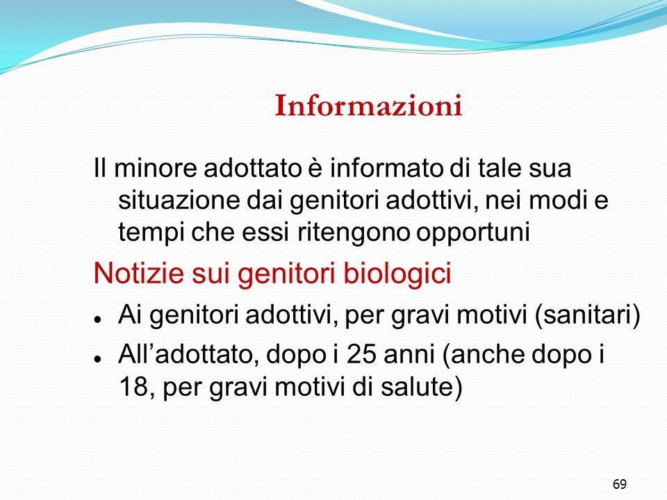 69 Informazioni Il minore adottato è informato di tale sua situazione dai genitori adottivi, nei modi e tempi che essi ritengono opportuni Notizie sui