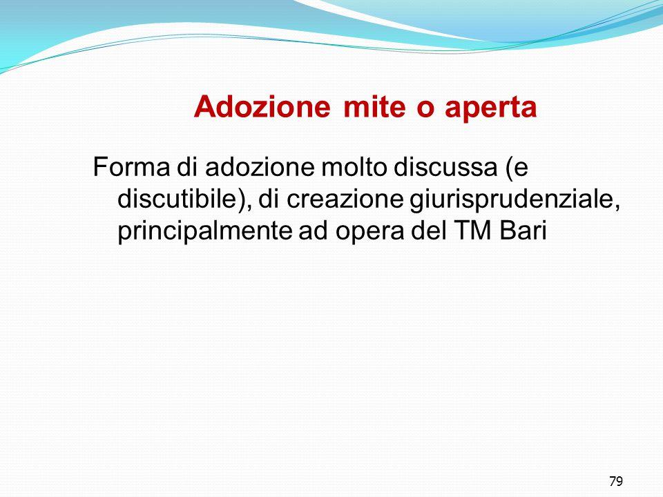 79 Adozione mite o aperta Forma di adozione molto discussa (e discutibile), di creazione giurisprudenziale, principalmente ad opera del TM Bari