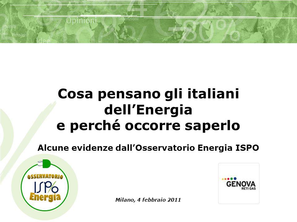 Milano, 4 febbraio 2011 Cosa pensano gli italiani dell'Energia e perché occorre saperlo Alcune evidenze dall'Osservatorio Energia ISPO