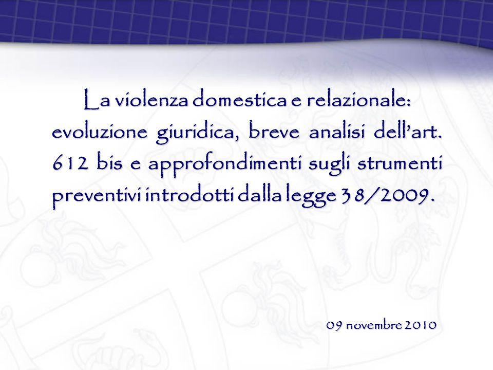 09 novembre 2010 La violenza domestica e relazionale: evoluzione giuridica, breve analisi dell'art. 612 bis e approfondimenti sugli strumenti preventi