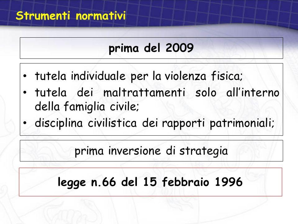 Strumenti normativi prima del 2009 tutela individuale per la violenza fisica; tutela dei maltrattamenti solo all'interno della famiglia civile; discip