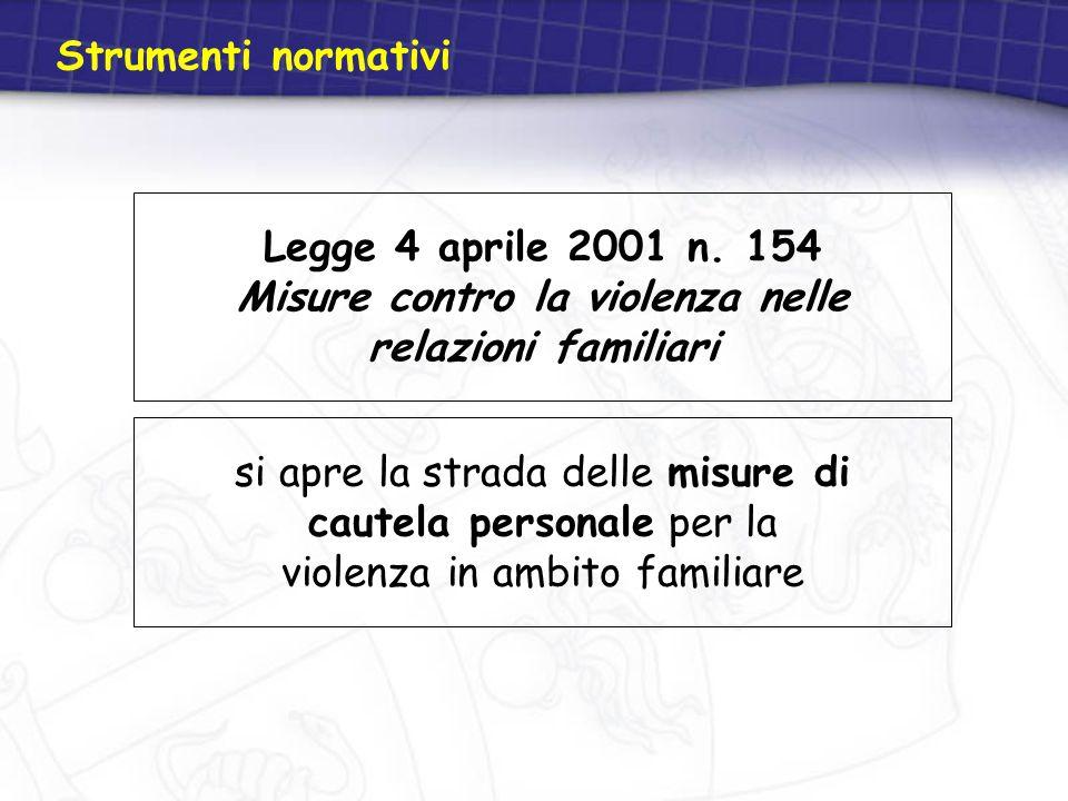 Legge 4 aprile 2001 n. 154 Misure contro la violenza nelle relazioni familiari Strumenti normativi si apre la strada delle misure di cautela personale