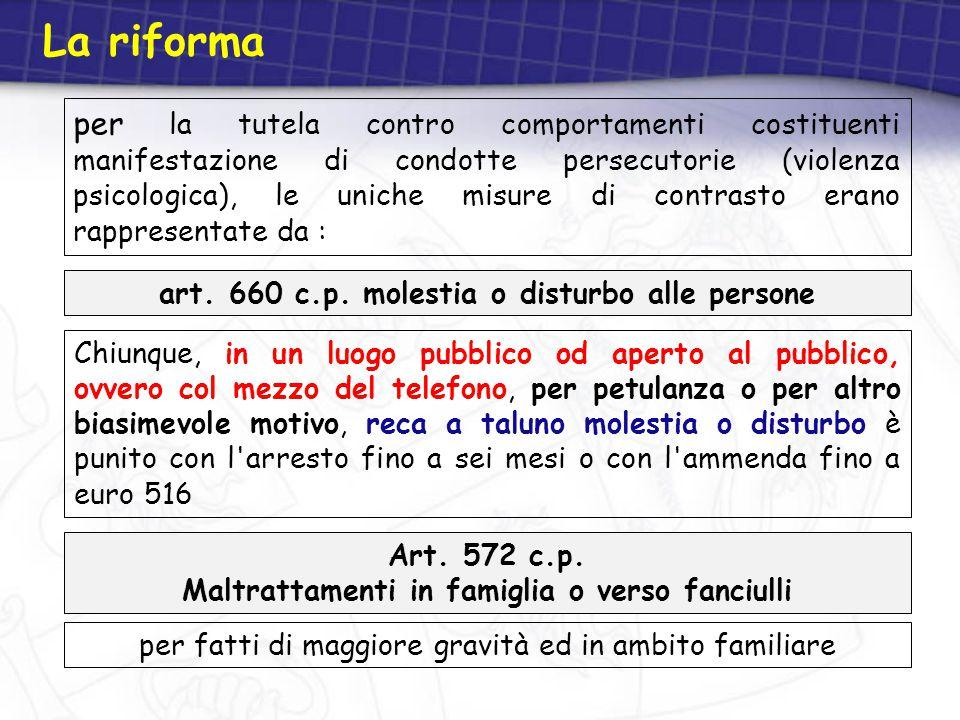 art. 660 c.p. molestia o disturbo alle persone Chiunque, in un luogo pubblico od aperto al pubblico, ovvero col mezzo del telefono, per petulanza o pe