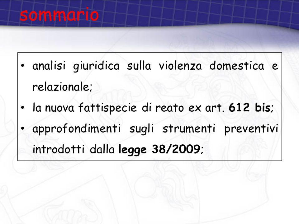 sommario analisi giuridica sulla violenza domestica e relazionale; la nuova fattispecie di reato ex art. 612 bis; approfondimenti sugli strumenti prev