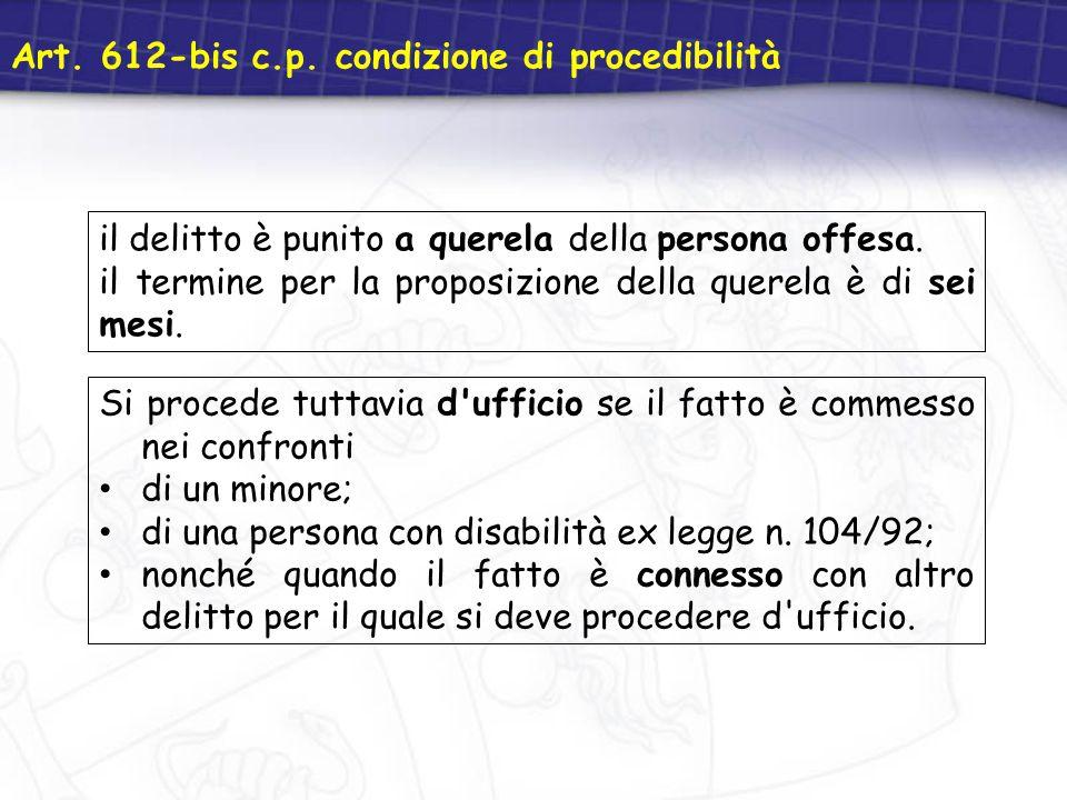 Art. 612-bis c.p. condizione di procedibilità il delitto è punito a querela della persona offesa. il termine per la proposizione della querela è di se