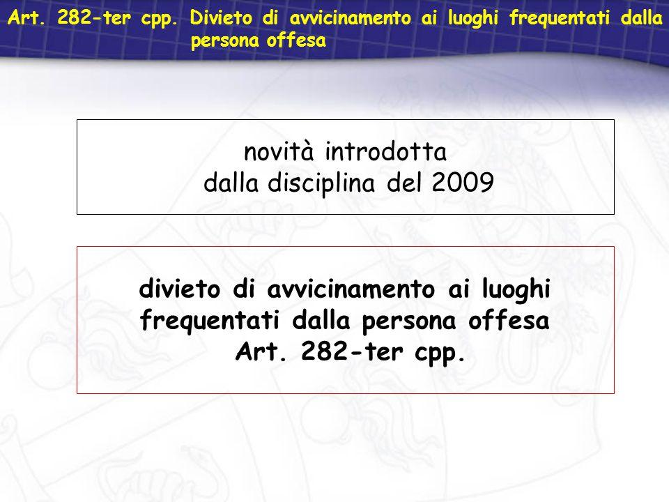 Art. 282-ter cpp. Divieto di avvicinamento ai luoghi frequentati dalla persona offesa novità introdotta dalla disciplina del 2009 divieto di avvicinam