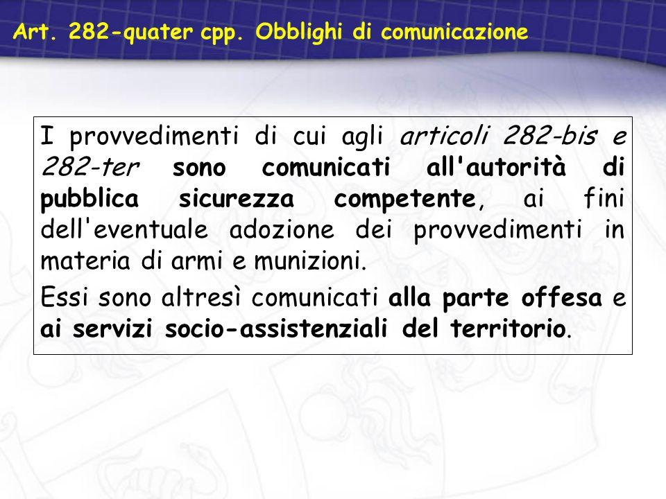 Art. 282-quater cpp. Obblighi di comunicazione I provvedimenti di cui agli articoli 282-bis e 282-ter sono comunicati all'autorità di pubblica sicurez