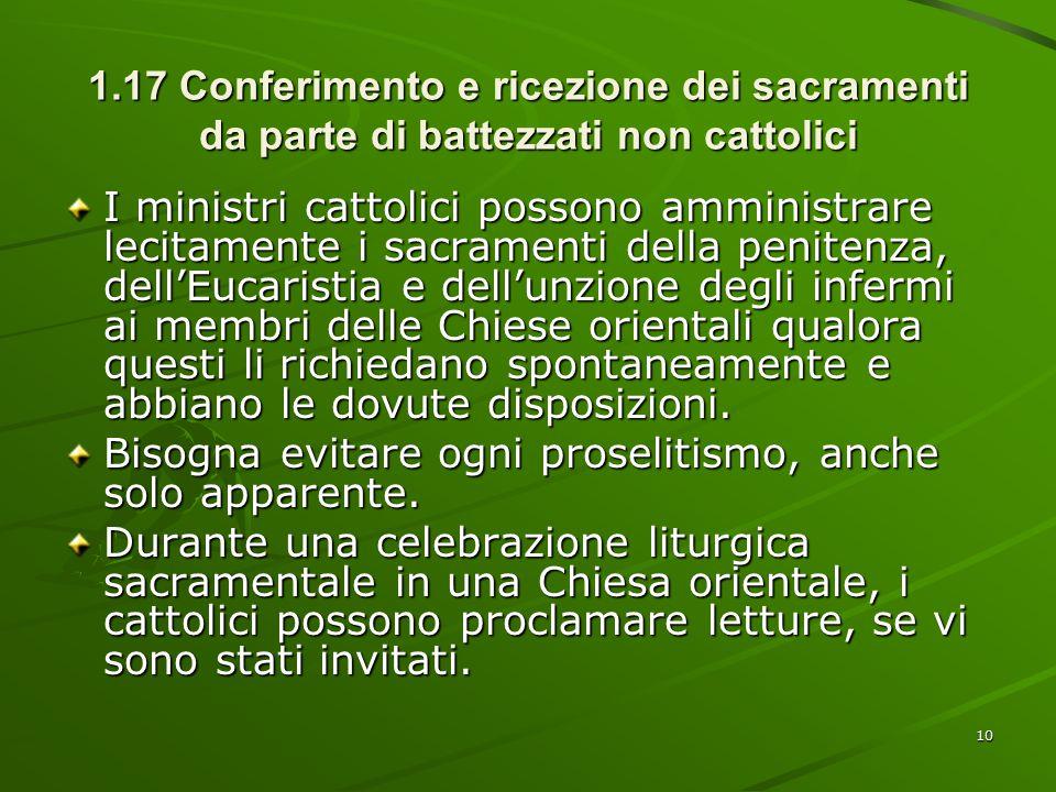 1.17 Conferimento e ricezione dei sacramenti da parte di battezzati non cattolici I ministri cattolici possono amministrare lecitamente i sacramenti d