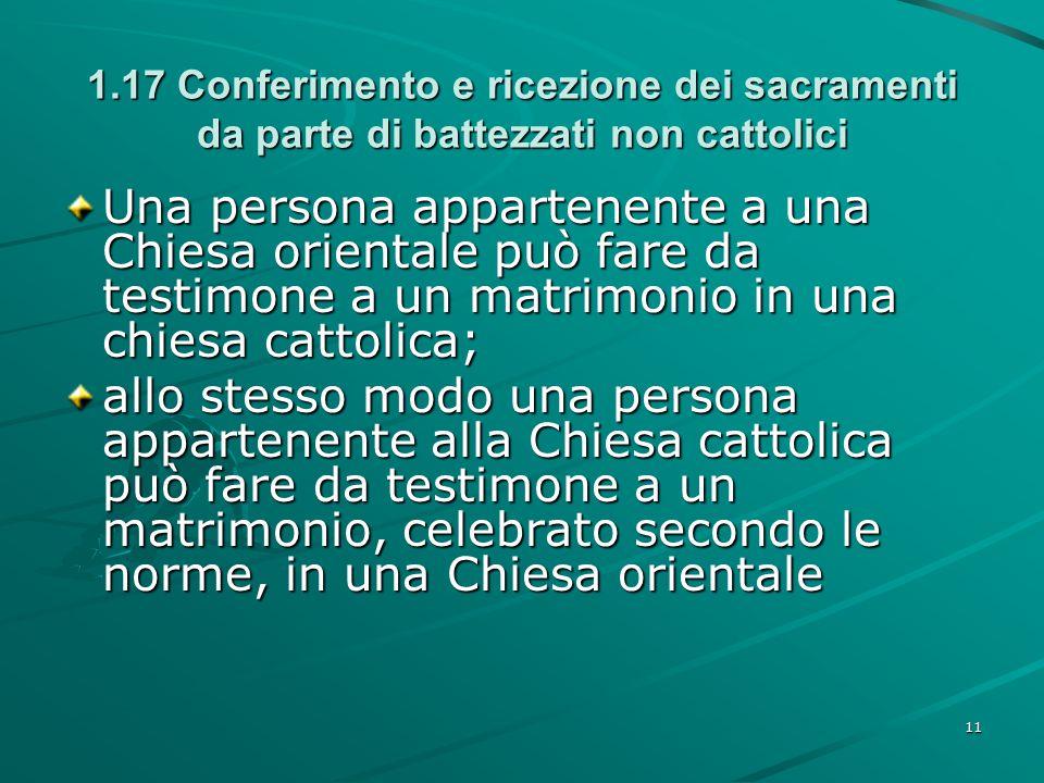 1.17 Conferimento e ricezione dei sacramenti da parte di battezzati non cattolici Una persona appartenente a una Chiesa orientale può fare da testimon