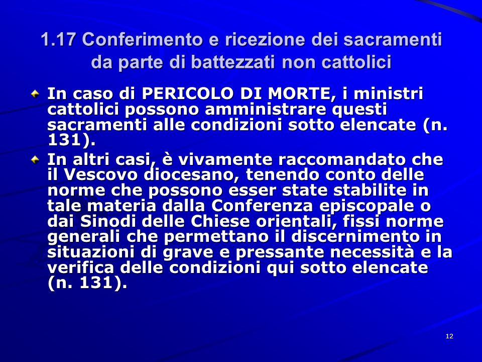 1.17 Conferimento e ricezione dei sacramenti da parte di battezzati non cattolici In caso di PERICOLO DI MORTE, i ministri cattolici possono amministr