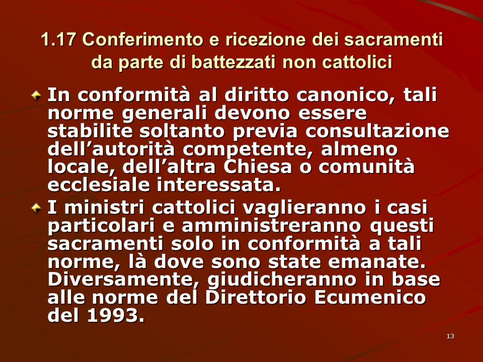 1.17 Conferimento e ricezione dei sacramenti da parte di battezzati non cattolici In conformità al diritto canonico, tali norme generali devono essere