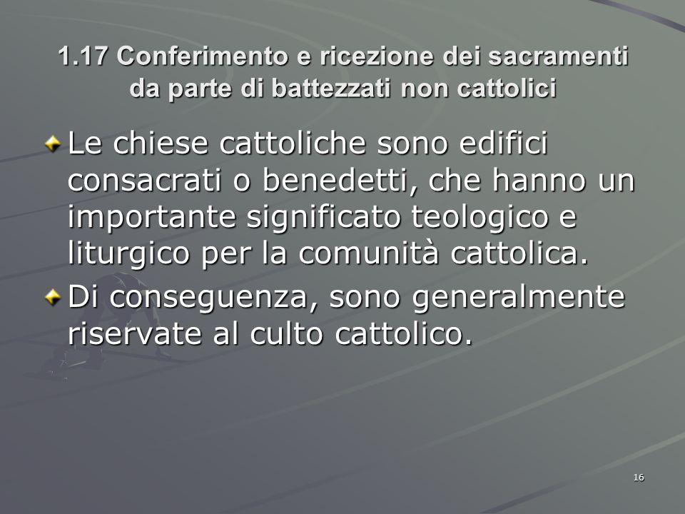 1.17 Conferimento e ricezione dei sacramenti da parte di battezzati non cattolici Le chiese cattoliche sono edifici consacrati o benedetti, che hanno