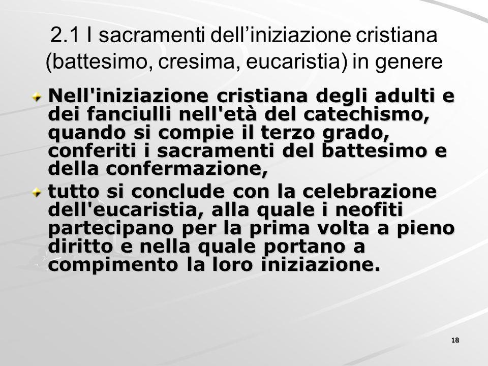 2.1 I sacramenti dell'iniziazione cristiana (battesimo, cresima, eucaristia) in genere Nell'iniziazione cristiana degli adulti e dei fanciulli nell'et