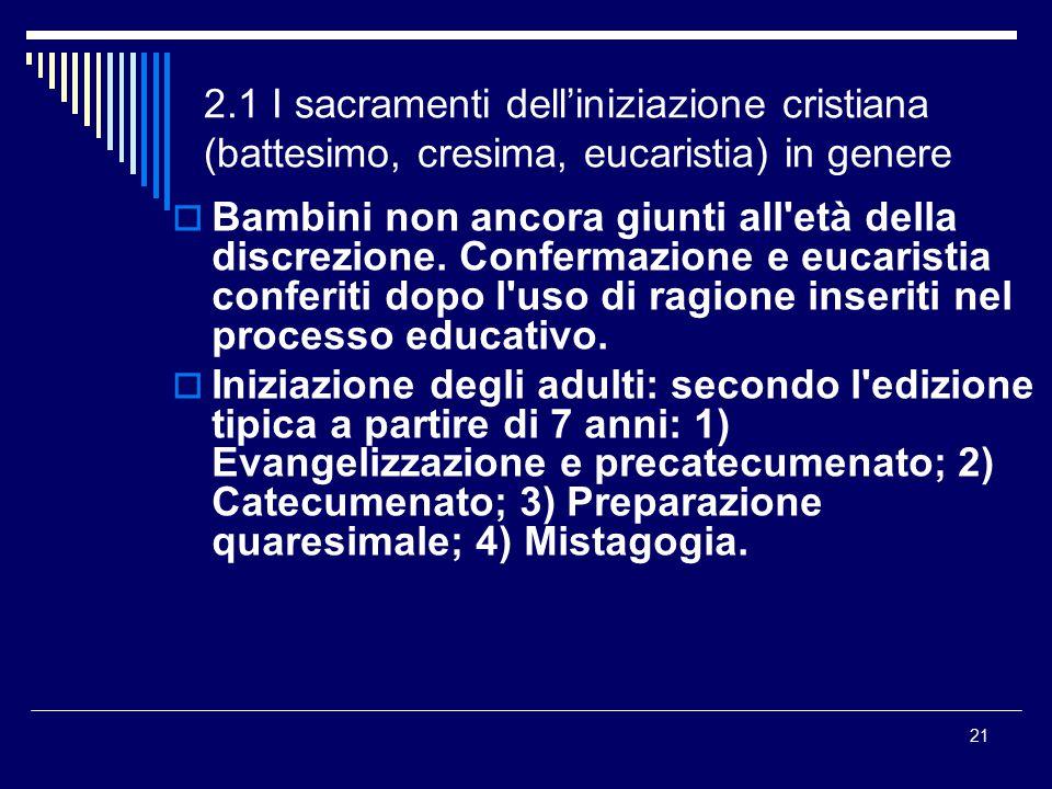 2.1 I sacramenti dell'iniziazione cristiana (battesimo, cresima, eucaristia) in genere  Bambini non ancora giunti all'età della discrezione. Conferma