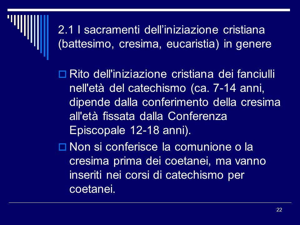 2.1 I sacramenti dell'iniziazione cristiana (battesimo, cresima, eucaristia) in genere  Rito dell'iniziazione cristiana dei fanciulli nell'età del ca