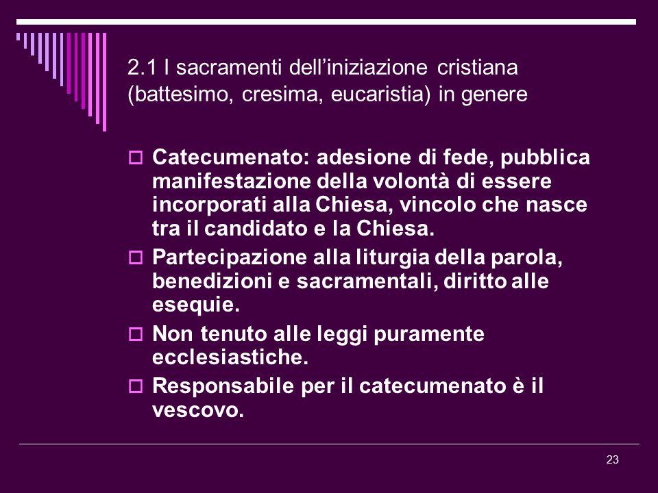 2.1 I sacramenti dell'iniziazione cristiana (battesimo, cresima, eucaristia) in genere  Catecumenato: adesione di fede, pubblica manifestazione della