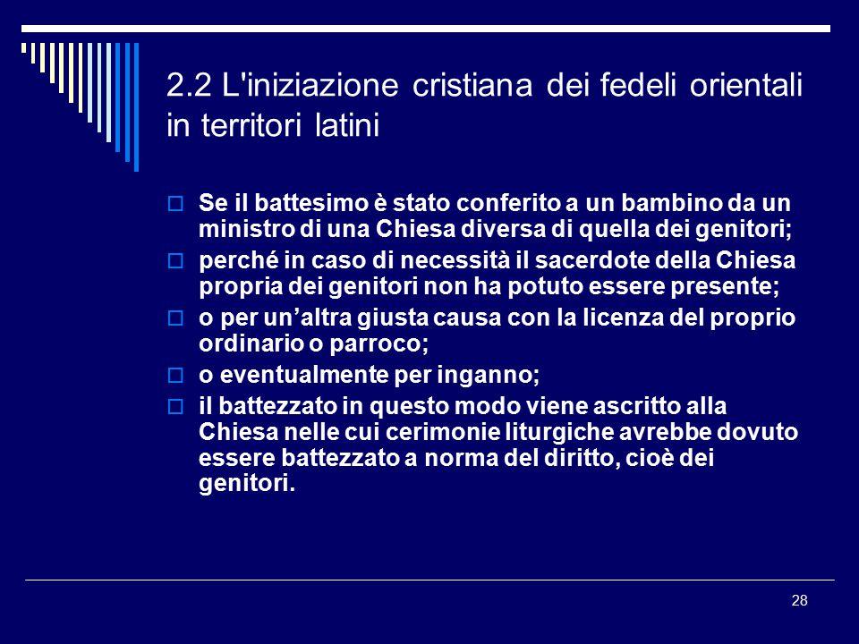 2.2 L'iniziazione cristiana dei fedeli orientali in territori latini  Se il battesimo è stato conferito a un bambino da un ministro di una Chiesa div