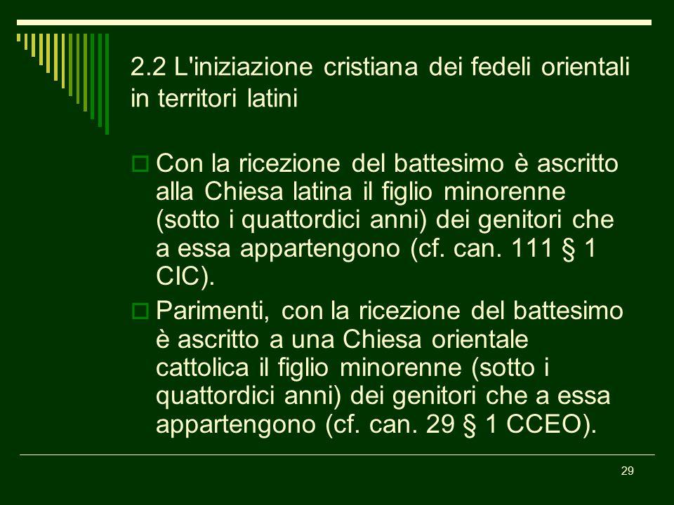 2.2 L'iniziazione cristiana dei fedeli orientali in territori latini  Con la ricezione del battesimo è ascritto alla Chiesa latina il figlio minorenn