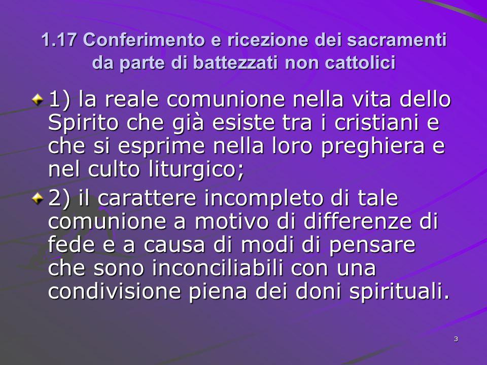 1.17 Conferimento e ricezione dei sacramenti da parte di battezzati non cattolici 1)la reale comunione nella vita dello Spirito che già esiste tra i c