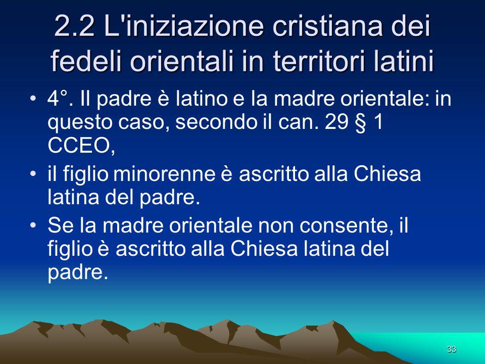 2.2 L'iniziazione cristiana dei fedeli orientali in territori latini 4°. Il padre è latino e la madre orientale: in questo caso, secondo il can. 29 §