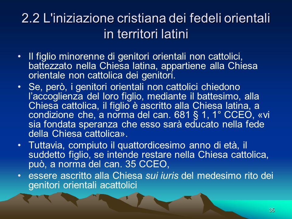 2.2 L'iniziazione cristiana dei fedeli orientali in territori latini Il figlio minorenne di genitori orientali non cattolici, battezzato nella Chiesa