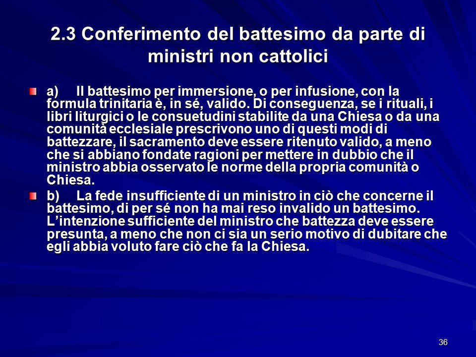 2.3 Conferimento del battesimo da parte di ministri non cattolici a)Il battesimo per immersione, o per infusione, con la formula trinitaria è, in sé,