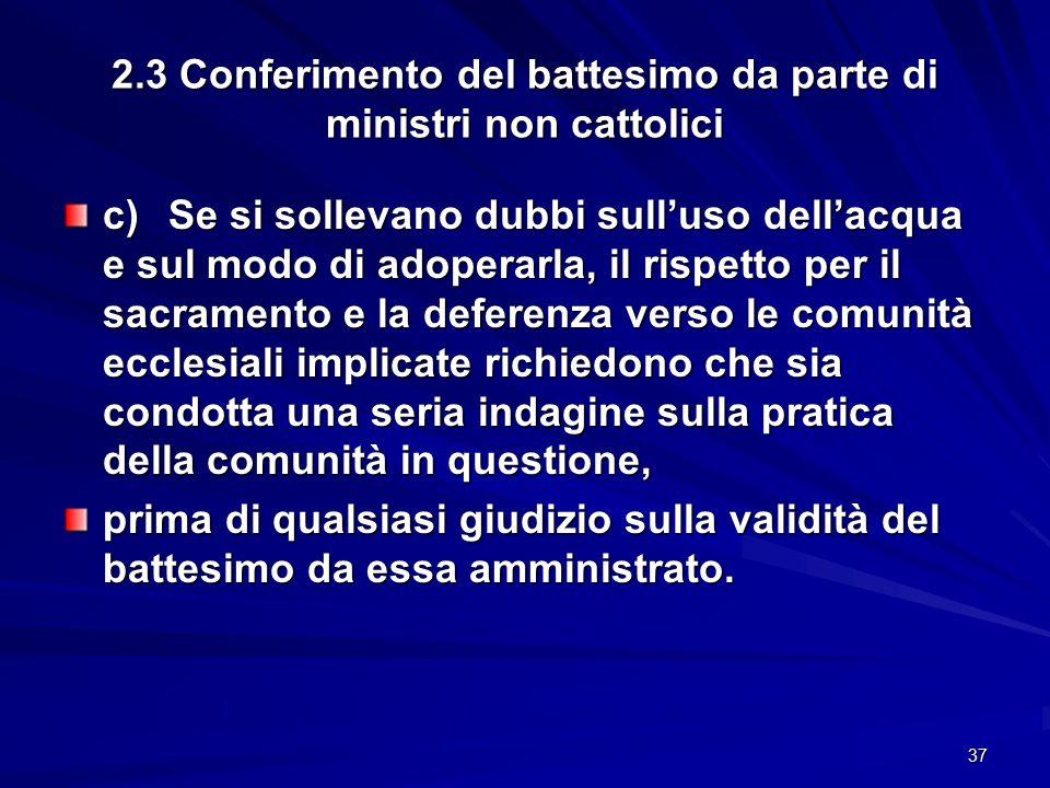 2.3 Conferimento del battesimo da parte di ministri non cattolici c)Se si sollevano dubbi sull'uso dell'acqua e sul modo di adoperarla, il rispetto pe