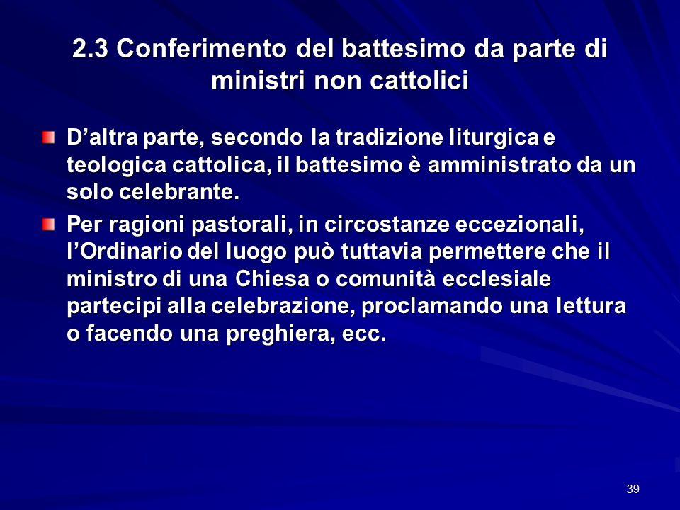 2.3 Conferimento del battesimo da parte di ministri non cattolici D'altra parte, secondo la tradizione liturgica e teologica cattolica, il battesimo è