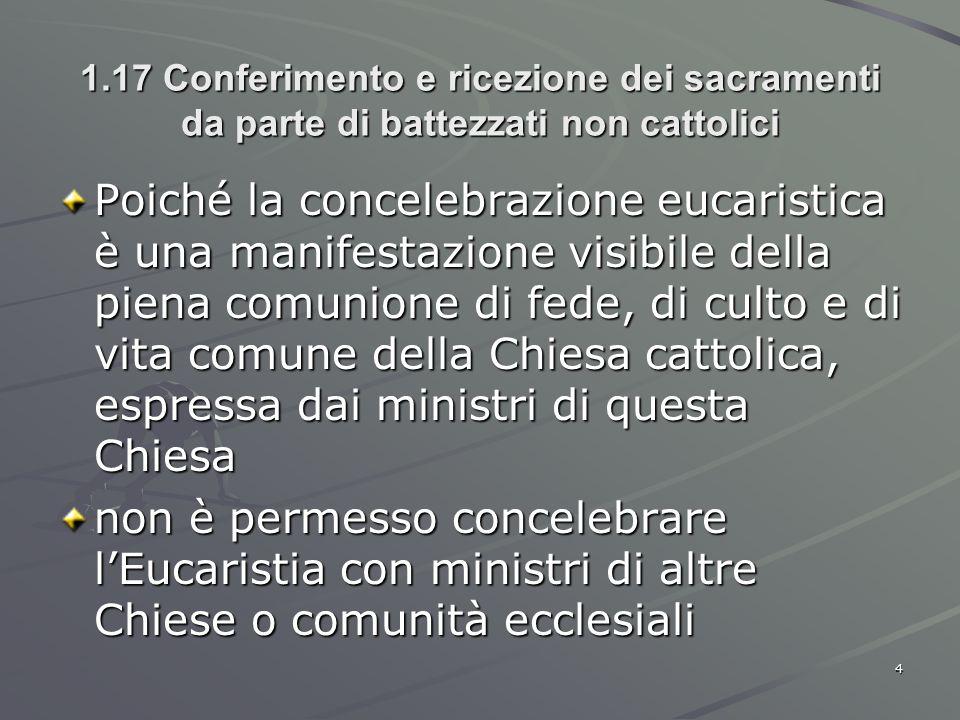 1.17 Conferimento e ricezione dei sacramenti da parte di battezzati non cattolici Poiché la concelebrazione eucaristica è una manifestazione visibile