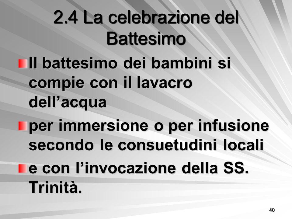 2.4 La celebrazione del Battesimo Il battesimo dei bambini si compie con il lavacro dell'acqua per immersione o per infusione secondo le consuetudini