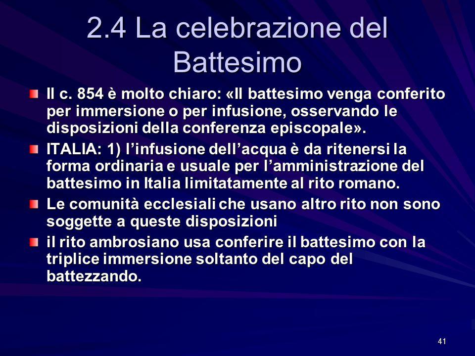 2.4 La celebrazione del Battesimo Il c. 854 è molto chiaro: «Il battesimo venga conferito per immersione o per infusione, osservando le disposizioni d