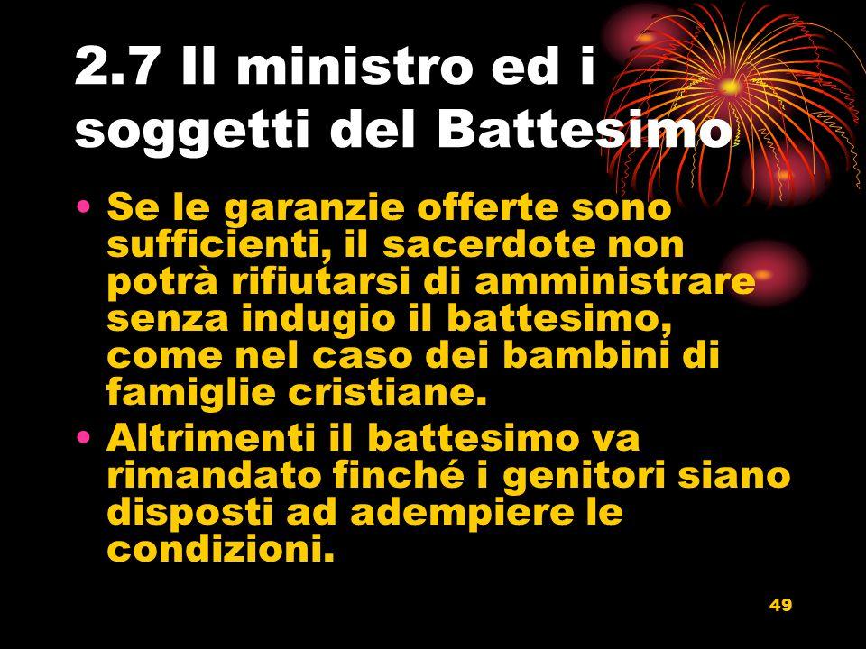 2.7 Il ministro ed i soggetti del Battesimo Se le garanzie offerte sono sufficienti, il sacerdote non potrà rifiutarsi di amministrare senza indugio i