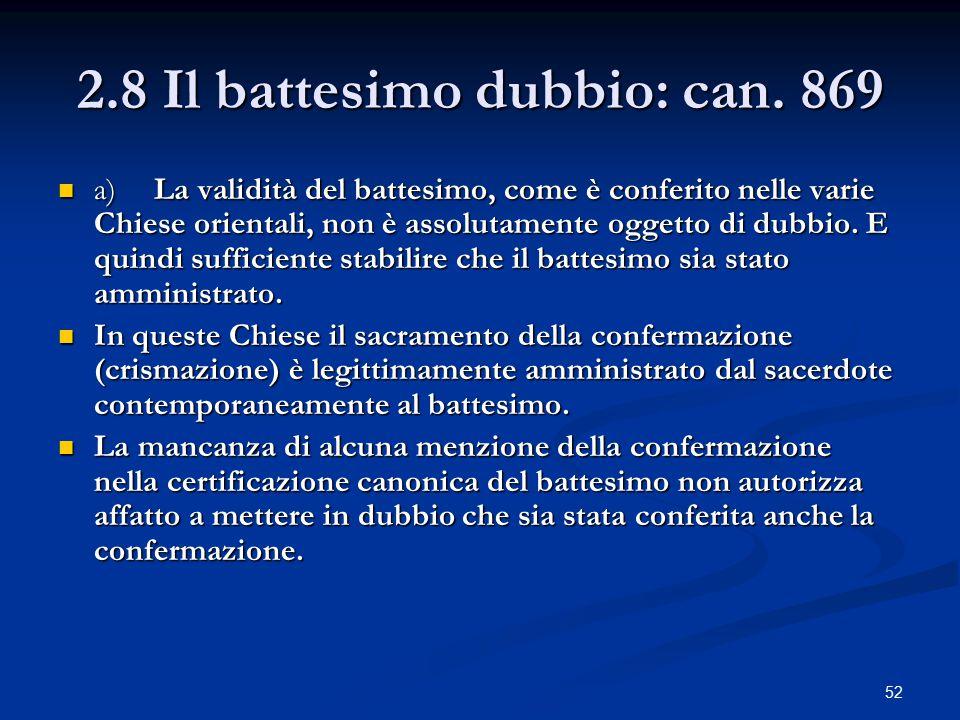 2.8 Il battesimo dubbio: can. 869 a)La validità del battesimo, come è conferito nelle varie Chiese orientali, non è assolutamente oggetto di dubbio. E