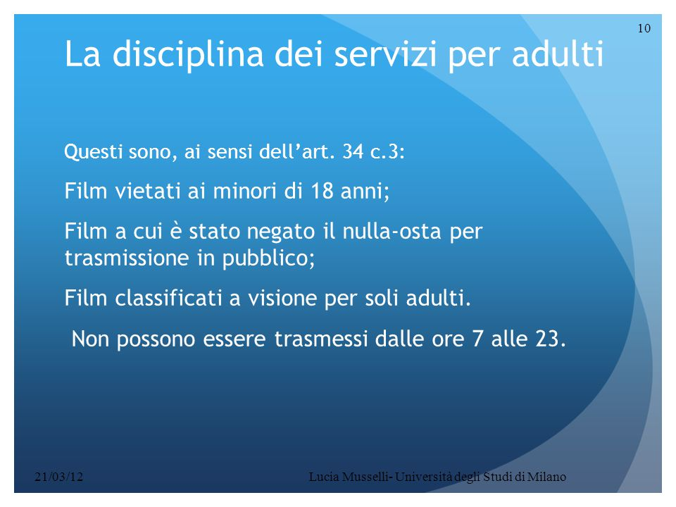 La disciplina dei servizi per adulti Questi sono, ai sensi dell'art. 34 c.3: Film vietati ai minori di 18 anni; Film a cui è stato negato il nulla-ost