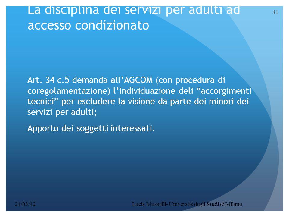 La disciplina dei servizi per adulti ad accesso condizionato Art. 34 c.5 demanda all'AGCOM (con procedura di coregolamentazione) l'individuazione deli
