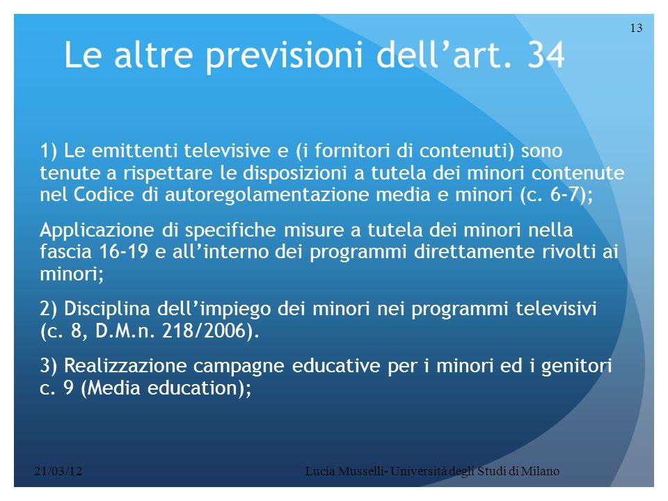 Lucia Musselli- Università degli Studi di Milano 13 Le altre previsioni dell'art. 34 1) Le emittenti televisive e (i fornitori di contenuti) sono tenu