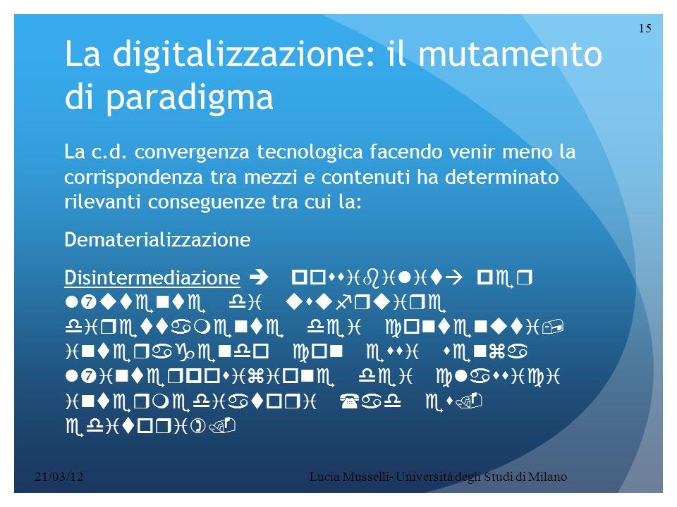 La digitalizzazione: il mutamento di paradigma La c.d. convergenza tecnologica facendo venir meno la corrispondenza tra mezzi e contenuti ha determina