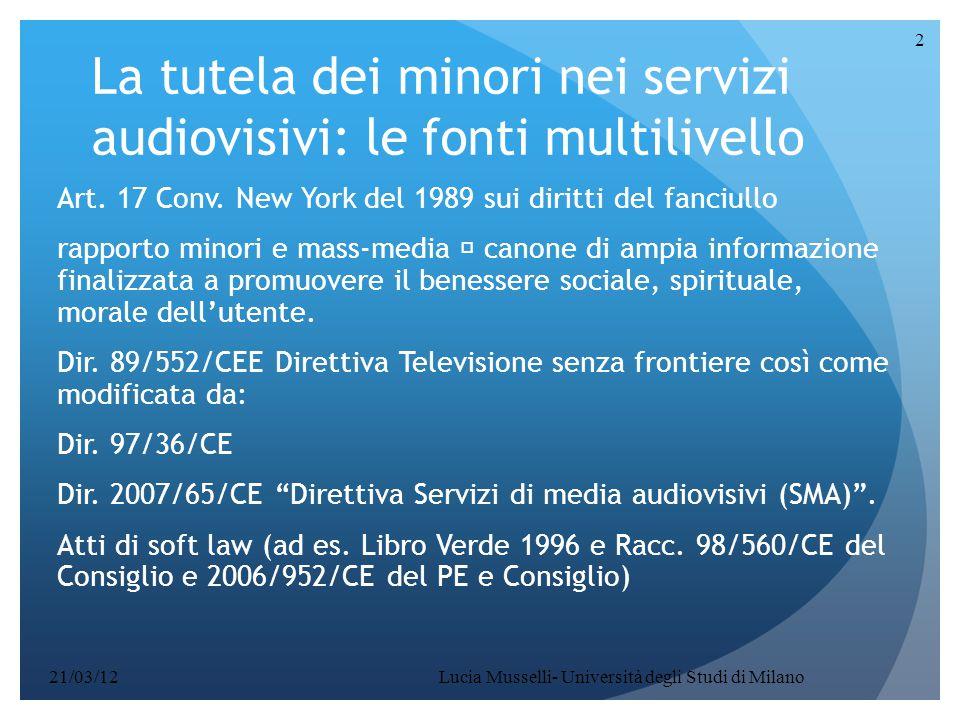 Lucia Musselli- Università degli Studi di Milano 2 La tutela dei minori nei servizi audiovisivi: le fonti multilivello Art. 17 Conv. New York del 1989