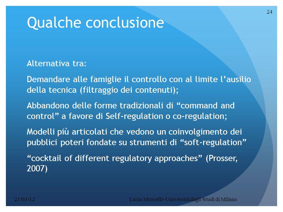 Qualche conclusione Alternativa tra: Demandare alle famiglie il controllo con al limite l'ausilio della tecnica (filtraggio dei contenuti); Abbandono
