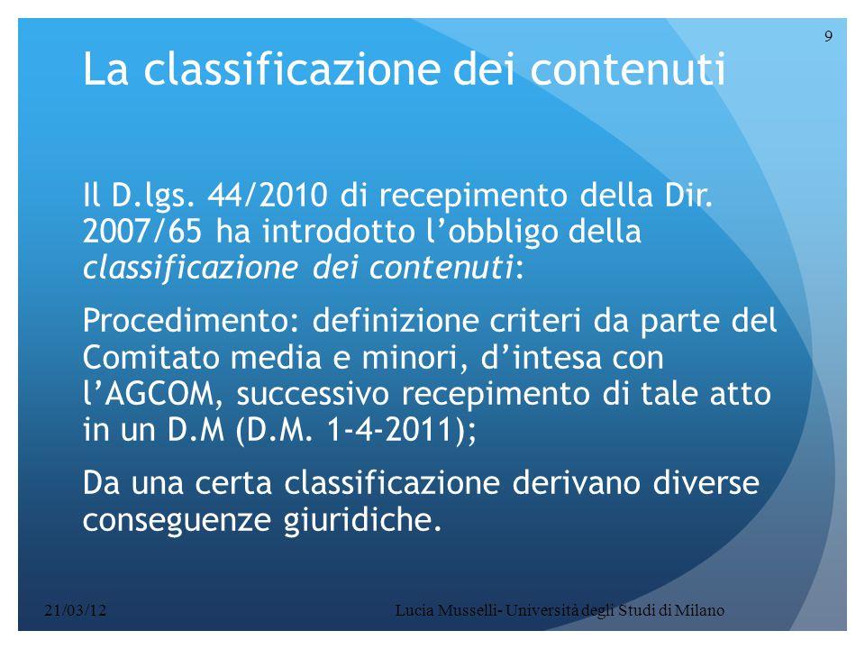 9 La classificazione dei contenuti Il D.lgs. 44/2010 di recepimento della Dir. 2007/65 ha introdotto l'obbligo della classificazione dei contenuti: Pr