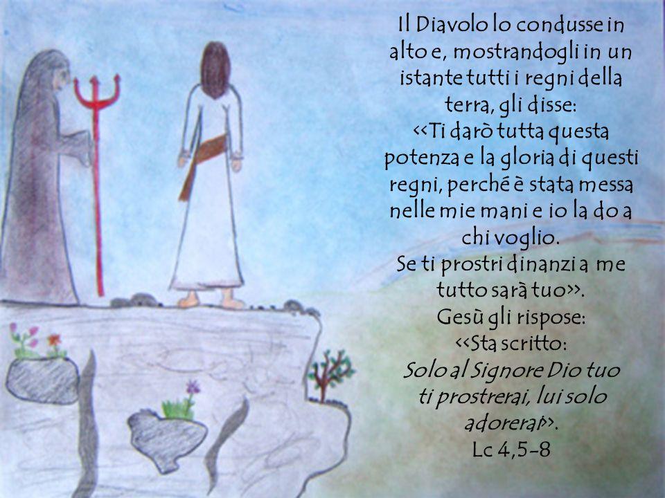 Il Diavolo lo condusse in alto e, mostrandogli in un istante tutti i regni della terra, gli disse: >.