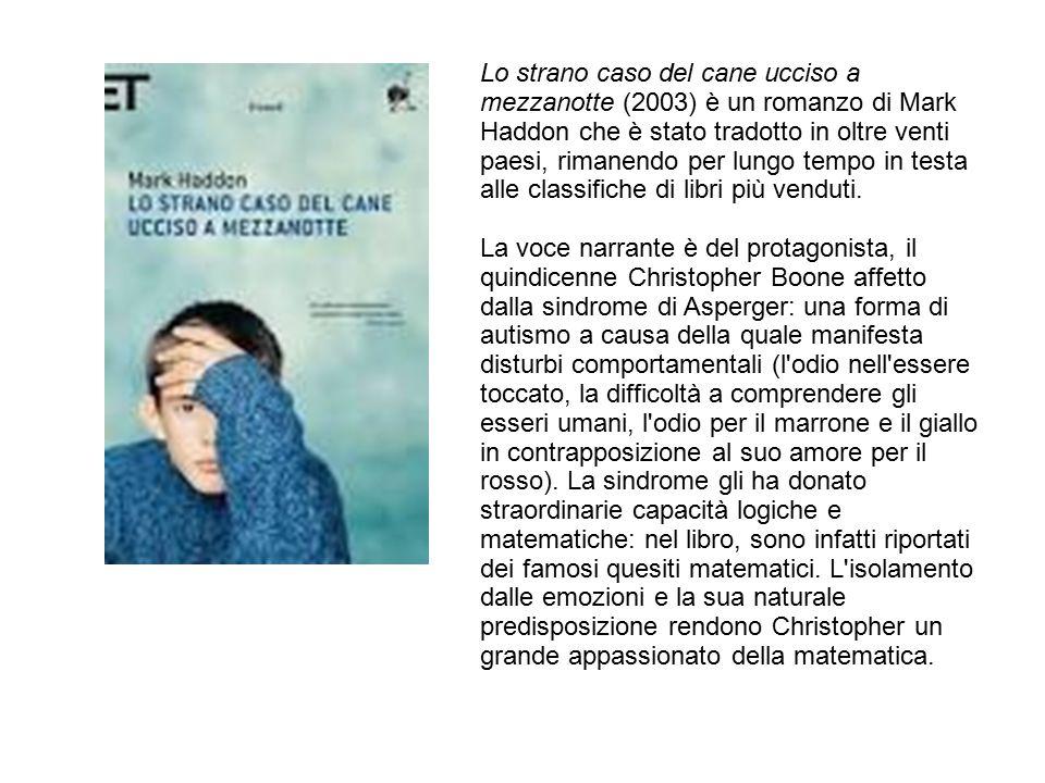 Lo strano caso del cane ucciso a mezzanotte (2003) è un romanzo di Mark Haddon che è stato tradotto in oltre venti paesi, rimanendo per lungo tempo in