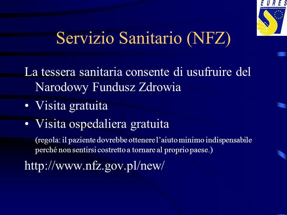 Servizio Sanitario (NFZ) La tessera sanitaria consente di usufruire del Narodowy Fundusz Zdrowia Visita gratuita Visita ospedaliera gratuita (regola: