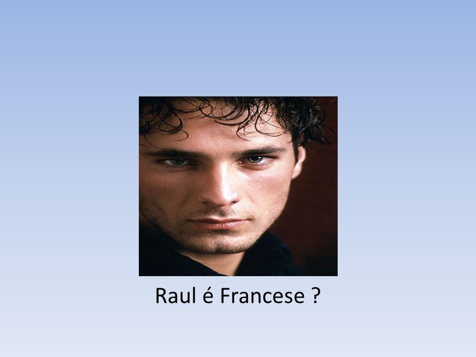 Raul é Francese ?
