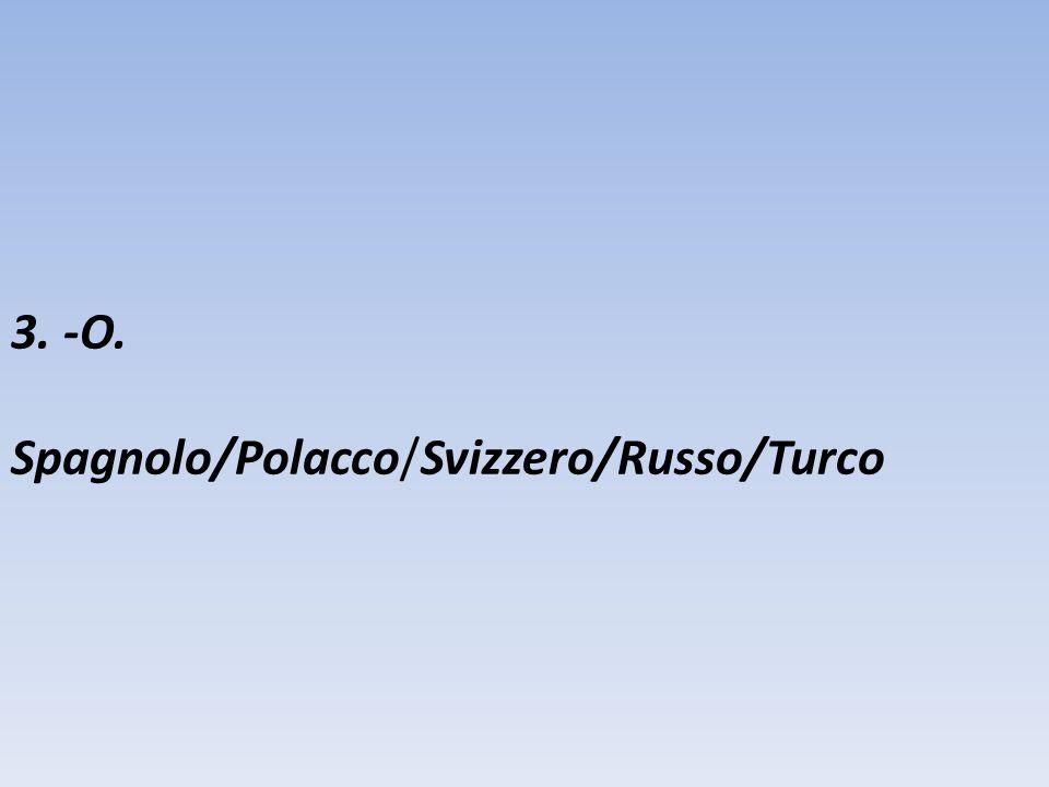 3. -O. Spagnolo/Polacco/Svizzero/Russo/Turco