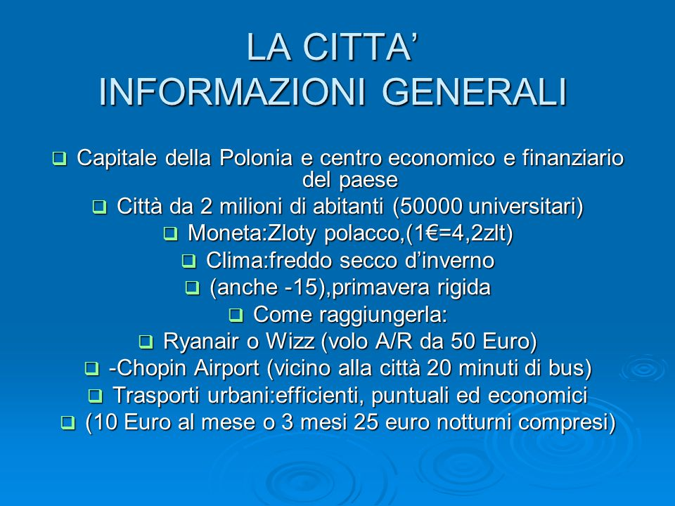 LA CITTA' INFORMAZIONI GENERALI  Capitale della Polonia e centro economico e finanziario del paese  Città da 2 milioni di abitanti (50000 universita