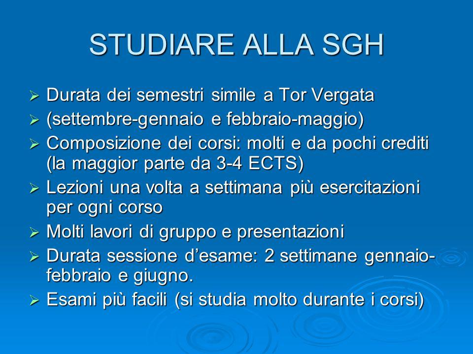 STUDIARE ALLA SGH  Durata dei semestri simile a Tor Vergata  (settembre-gennaio e febbraio-maggio)  Composizione dei corsi: molti e da pochi credit